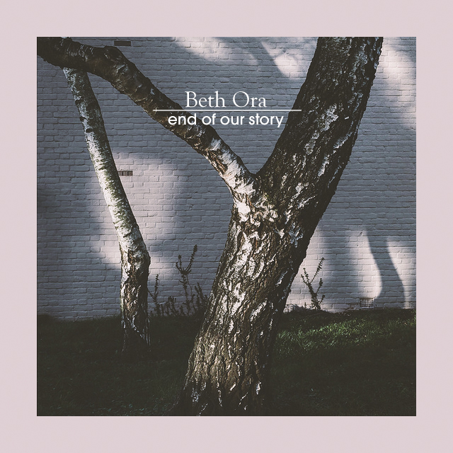 Beth Ora - End of Our Story